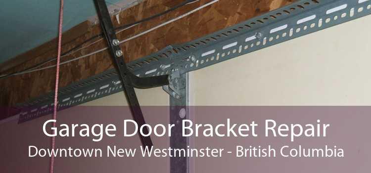 Garage Door Bracket Repair Downtown New Westminster - British Columbia