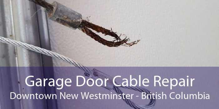 Garage Door Cable Repair Downtown New Westminster - British Columbia