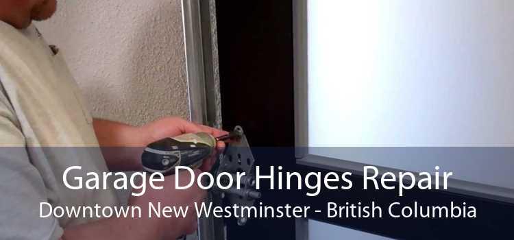Garage Door Hinges Repair Downtown New Westminster - British Columbia