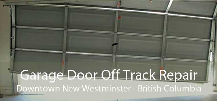 Garage Door Off Track Repair Downtown New Westminster - British Columbia