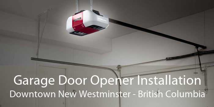 Garage Door Opener Installation Downtown New Westminster - British Columbia