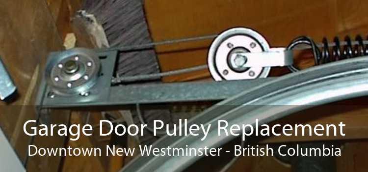 Garage Door Pulley Replacement Downtown New Westminster - British Columbia