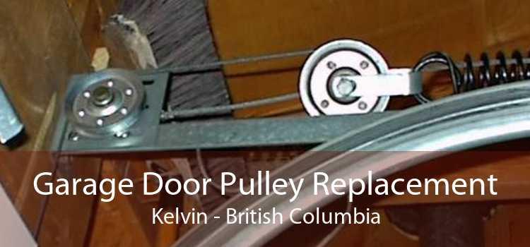 Garage Door Pulley Replacement Kelvin - British Columbia