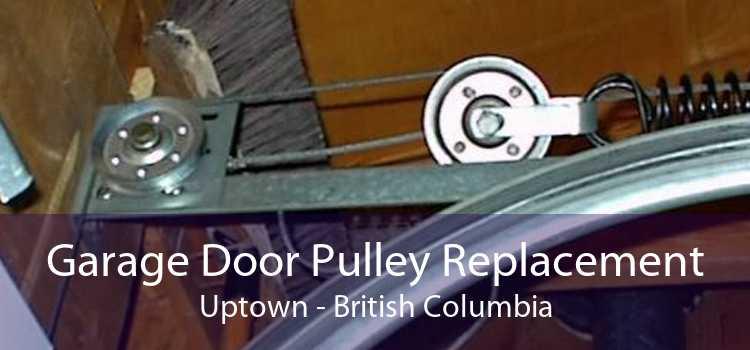 Garage Door Pulley Replacement Uptown - British Columbia