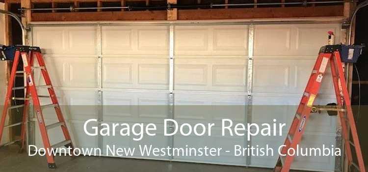 Garage Door Repair Downtown New Westminster - British Columbia