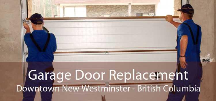 Garage Door Replacement Downtown New Westminster - British Columbia