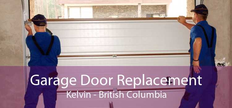 Garage Door Replacement Kelvin - British Columbia