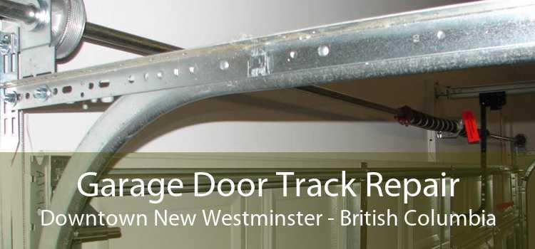 Garage Door Track Repair Downtown New Westminster - British Columbia