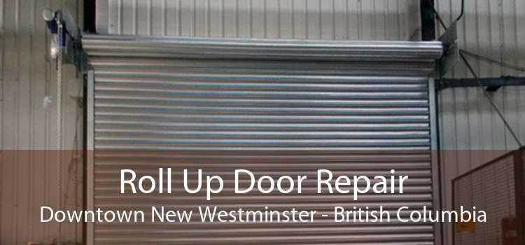 Roll Up Door Repair Downtown New Westminster - British Columbia